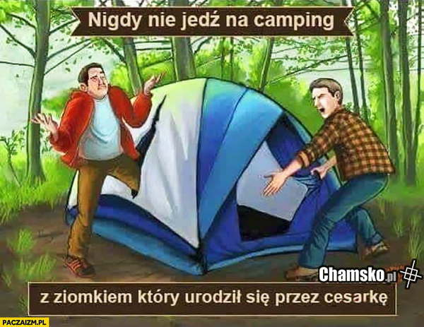 Nigdy nie jedź na camping z...